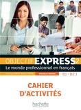 Anne-Lyse Dubois et Béatrice Tauzin - Objectif Express 2 B1/B2.1 - Cahier d'activités. 1 CD audio