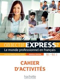 Objectif Express 2 B1/B2.1- Cahier d'activités - Anne-Lyse Dubois | Showmesound.org