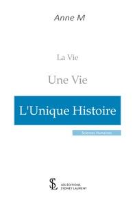 La Vie – Une Vie – Lunique Histoire.pdf