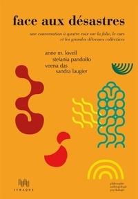Anne-M Lovell et Stefania Pandolfo - Face aux désastres - Une conversation à quatre voix sur la folie, le care et les grandes détresses collectives.