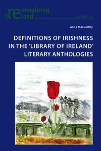 Anne Maccarthy - Definitions of Irishness in the 'Library of Ireland' Literary Anthologies.