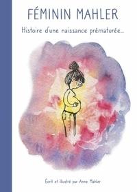 Télécharger le livre électronique pour iriver Féminin Mahler  - Histoire d'une naissance prématurée