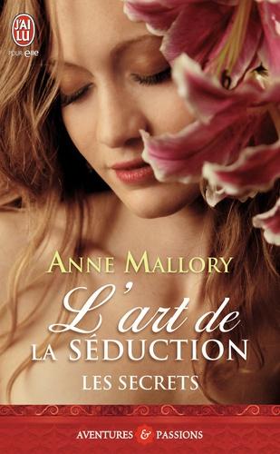 Anne Mallory - L'art de la séduction  : Les secrets -.