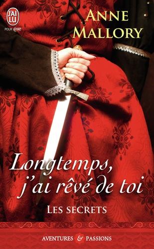Anne Mallory - Les secrets Tome 3 : Longtemps, j'ai rêvé de toi.