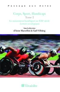 Anne Marcellini et Gaël Villoing - Corps, sport, handicaps - Tome 2, Le mouvement handisport au XXIe siècle.