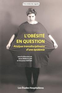 Anne Marcellini et Vincente Fortier - L'obésité en question - Analyse transdisciplinaire d'une épidémie.