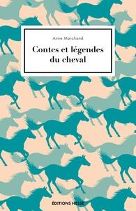 Anne Marchand - Contes et légendes du cheval.
