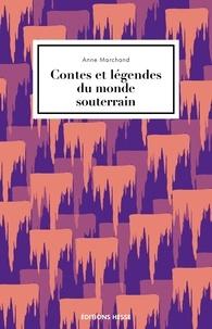 Anne Marchand - Contes et légendes du monde souterrain.