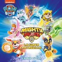 Mighty Pups, la super patrouille- L'album du film - Anne Marchand Kalicky |