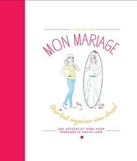 Anne Marchand Kalicky - Mon mariage - Pour tout organiser sans stress ! Des astuces et idées pour préparer le grand jour.