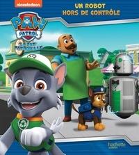 Anne Marchand Kalicky et  Nickelodeon - Paw Patrol La Pat' Patrouille  : Un robot hors de contrôle.