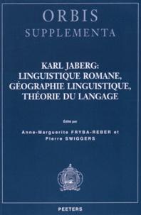 Anne-Marguerite Fryba-Reber et Pierre Swiggers - Karl Jaberg : linguistique romane, géographie linguistique, théorie du langage.