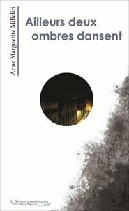 Anne-Marguerite Milleliri - Ailleurs deux ombres dansent.