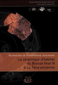 Anne-Marie Adam - Revue archéologique de l'Est Supplément N° 23 : La céramique d'habitat du Bronze final III à La Tène ancienne - Recherches de Protohistoire alsacienne.