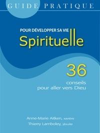 Guide pratique pour développer sa vie spirituelle- 36 conseils pour aller vers Dieu - Anne-Marie Aitken |