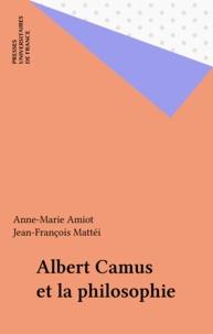 Anne-Marie Amiot et Jean-François Mattéi - Albert Camus et la philosophie - [journées, 7-8 avril 1995, Nice].