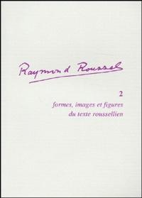 Anne-Marie Amiot et Christelle Reggiani - Formes, images et figures du texte roussellien.