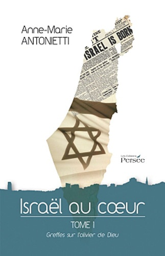 Anne-Marie Antonietti - Israël au coeur - Tome 1, Greffes sur l'olivier de Dieu.