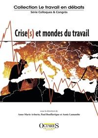 Anne-Marie Arborio et Paul Bouffartigue - Crise(s) et mondes du travail.