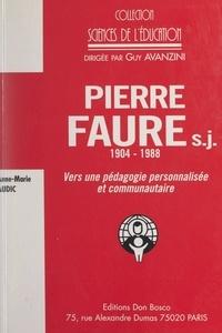 Anne-Marie Audic et Guy Avanzini - Pierre Faure, s.j., 1904-1988 - Vers une pédagogie personnalisée et communautaire.