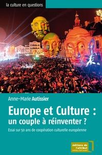 Anne-Marie Autissier - Europe et culture : un couple à réinventer ? - Essai sur 50 ans de coopération culturelle européenne.