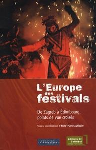Anne-Marie Autissier - L'Europe des festivals - De Zagreb à Edimbourg, points de vue croisés.