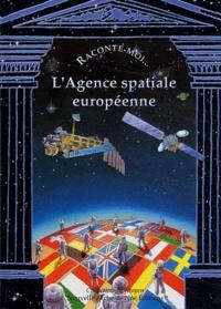 Anne-Marie Balenbois - Raconte-moi... L'Agence spatiale européenne.