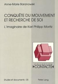 Anne-Marie Baranowski - Conquête du mouvement et recherche de soi - L'imaginaire de Karl Philipp Moritz.