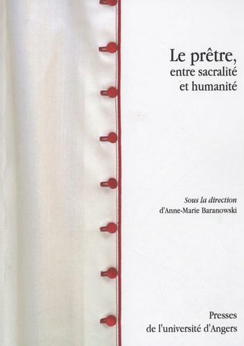 Anne-Marie Baranowski - Le Prêtre entre sacralité et humanité - Homme de l'engagement et des contradictions.