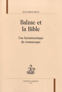 Anne-Marie Baron - Balzac et la Bible - Une herméneutique du romanesque.