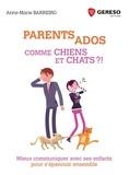 Anne-Marie Barreiro - Parents - Ados : comme chiens et chats ?! - Mieux communiquer avec ses enfants pour s'épanouir ensemble.
