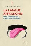Anne-Marie Beaudoin-Bégin - La langue affranchie - se raccommoder avec l'évolution linguistique.