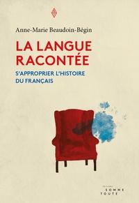 Anne-Marie Beaudoin-Bégin - La langue racontée - S´approprier l'histoire du français.