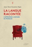 Anne-Marie Beaudoin-Bégin et Laurent Turcot - La langue racontée - S'approprier l'histoire du français.