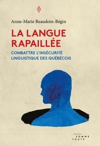 Anne-Marie Beaudoin-Bégin - La langue rapaillée - Combattre l'insécurité linguistique des Québécois.