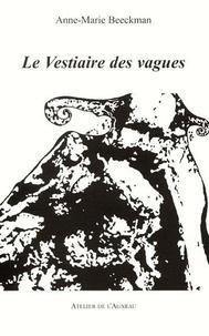 Anne-Marie Beeckman - Le vestiaire des vagues.