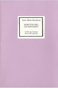 Anne-Marie Beeckman - Serviteurs, les princesses !.