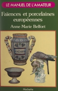Anne-Marie Belfort et  Collectif - Faïences et porcelaines européennes.