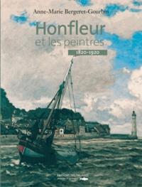 Anne-Marie Bergeret-Gourbin - Honfleur et les peintres - 1820-1920.