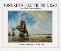 Anne-Marie Bergeret-Gourbin - Jongkind, au fil de l'eau.