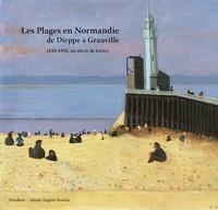 Anne-Marie Bergeret-Gourbin - Les Plages en Normandie de Dieppe à Granville - 1850-1950, un siècle de loisirs.