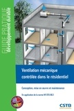 Anne-Marie Bernard et Valérie Leprince - Ventilation mécanique contrôlée dans le résidentiel - Conception, mise en oeuvre et entretien.