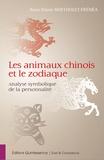 Anne-Marie Bertholet-Frénéa - Les animaux chinois et le zodiaque - L'analyse symbolique de la personnalité.