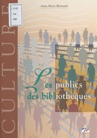 Anne-Marie Bertrand - Les publics des bibliothèques.