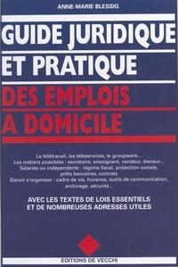 Anne-Marie Blessig - Guide juridique et pratique des emplois à domicile.