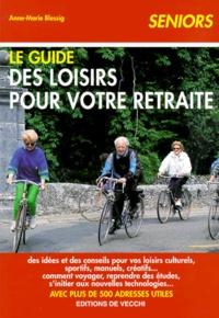 Anne-Marie Blessig - Le guide des loisirs pour votre retraite.
