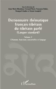 Anne-Marie Blondeau et Fernand Meyer - Dictionnaire thématique français-tibétain du tibétain parlé (langue standard) - Volume 2, L'Homme, fonctions sensorielles et langage.