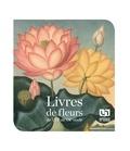 Anne-Marie Bogaert-Damin et Jacques Piron - Livres de fleurs - Du XVIe au XXe siècle.