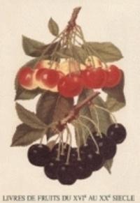 Anne-Marie Bogaert-Damin et Jacques Piron - Livres de fruits du XVIe au XXe siècle dans les collections de la Bibliothèque universitaire Moretus Plantin.