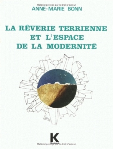 Anne-Marie Bonn - La rêverie terrienne et l'espace de la modernité - Dans quelques romans français parus de 1967 à 1972.
